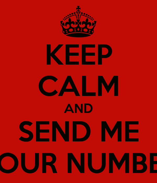KEEP CALM AND SEND ME YOUR NUMBER