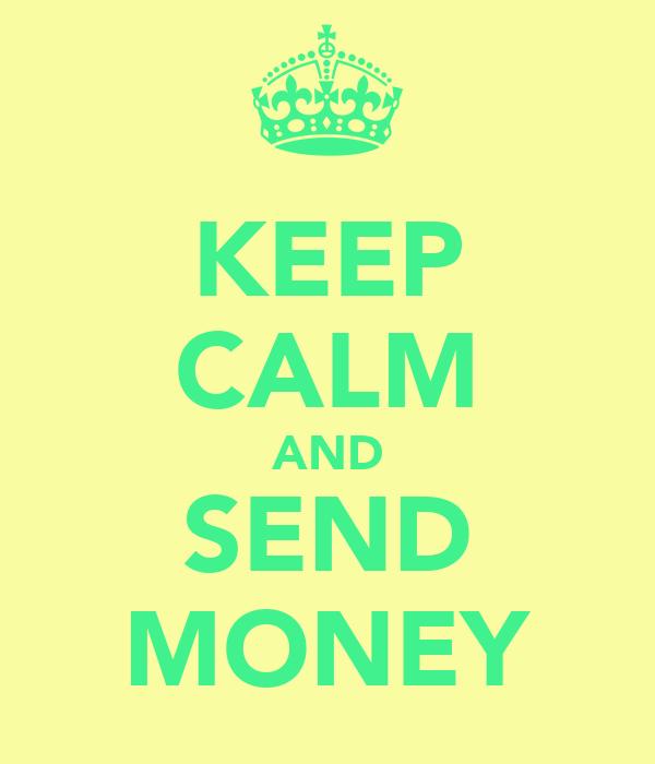 KEEP CALM AND SEND MONEY