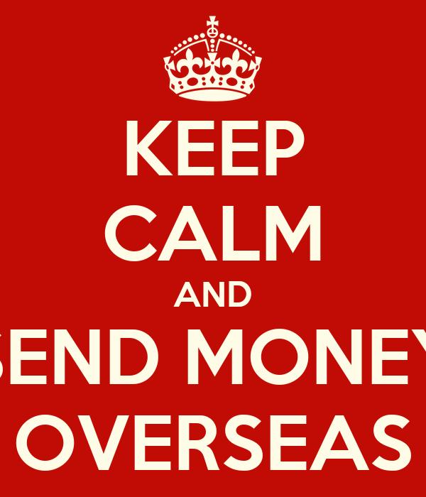 KEEP CALM AND SEND MONEY OVERSEAS