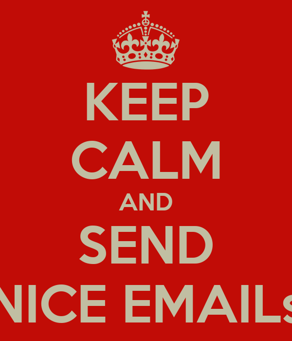 KEEP CALM AND SEND NICE EMAILs