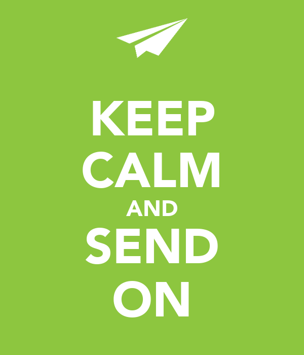 KEEP CALM AND SEND ON