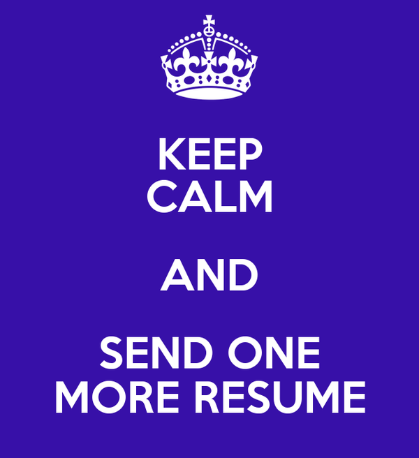KEEP CALM AND SEND ONE MORE RESUME