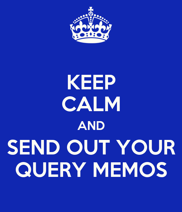 KEEP CALM AND SEND OUT YOUR QUERY MEMOS