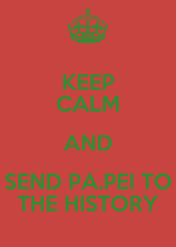 KEEP CALM AND SEND PA.PEI TO THE HISTORY