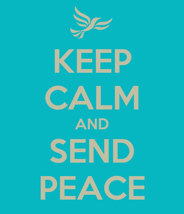 KEEP CALM AND SEND PEACE