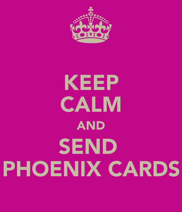 KEEP CALM AND SEND  PHOENIX CARDS