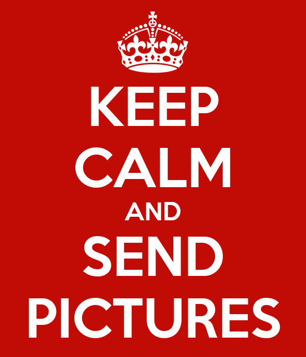 KEEP CALM AND SEND PICTURES