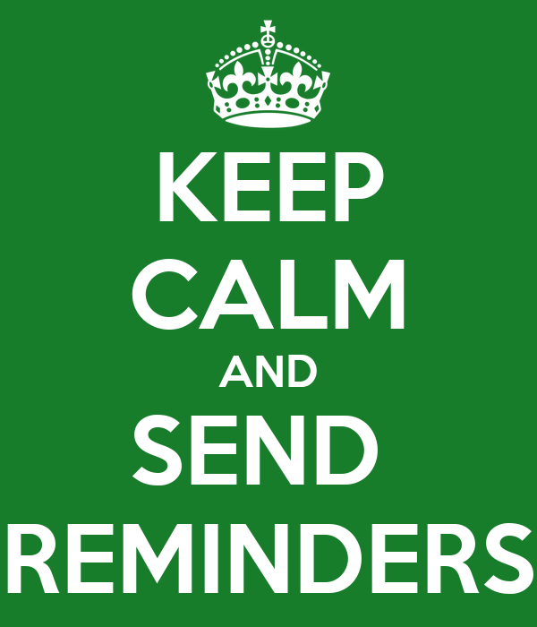 KEEP CALM AND SEND  REMINDERS