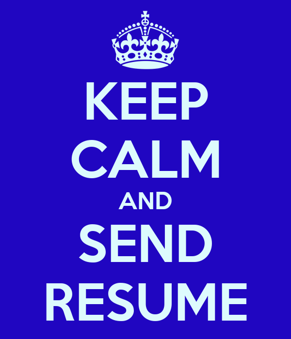 KEEP CALM AND SEND RESUME