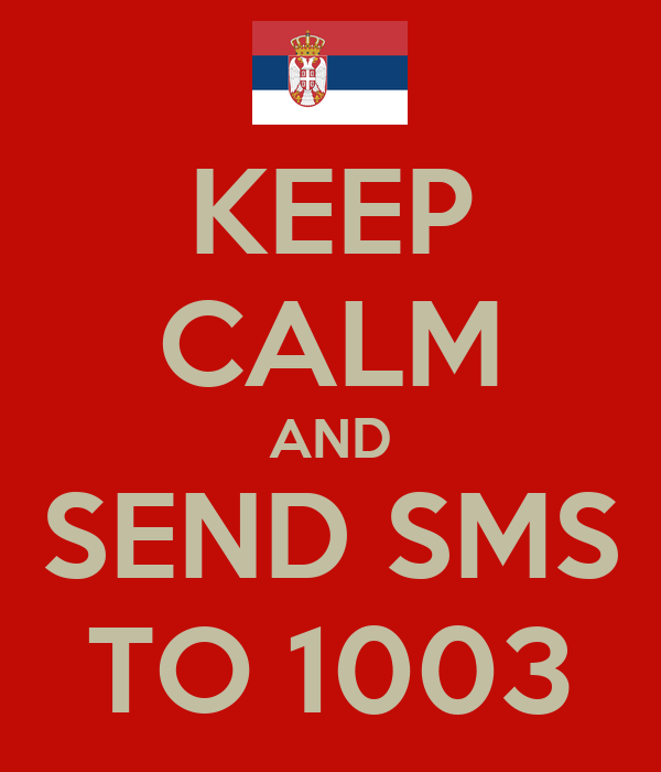 KEEP CALM AND SEND SMS TO 1003