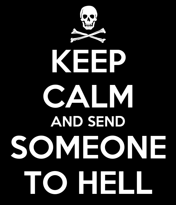 KEEP CALM AND SEND SOMEONE TO HELL
