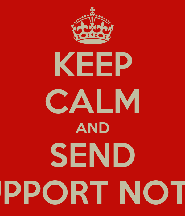 KEEP CALM AND SEND SUPPORT NOTES