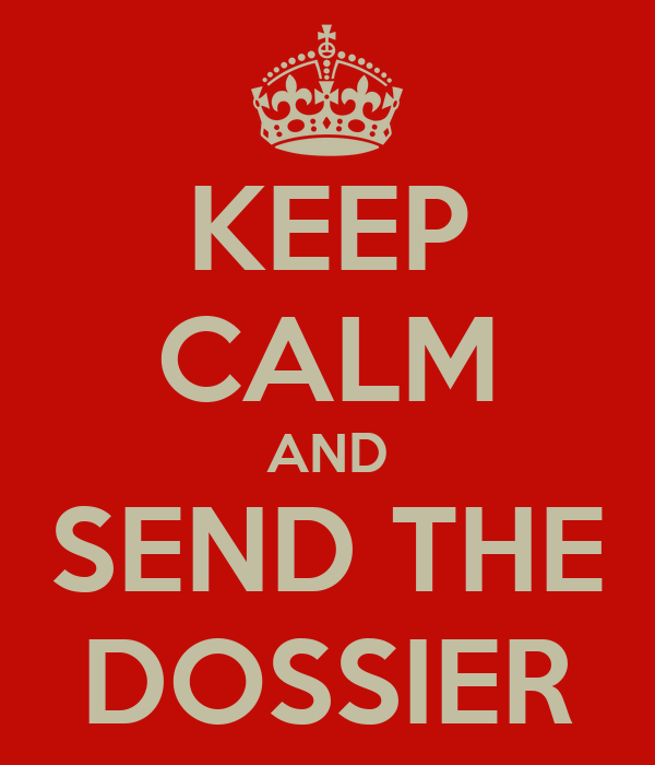 KEEP CALM AND SEND THE DOSSIER