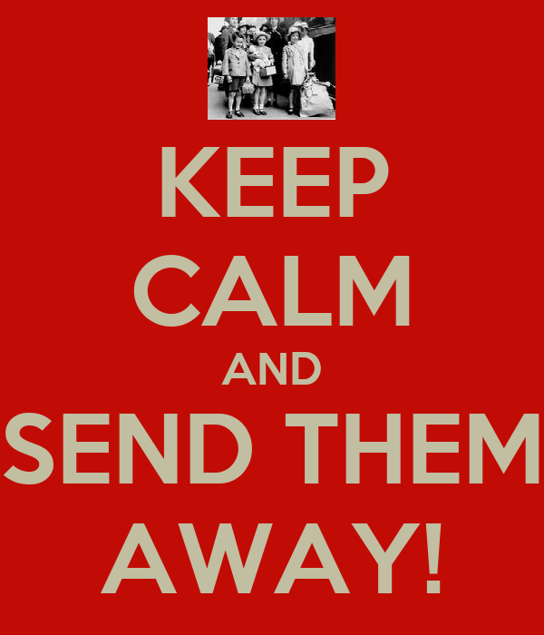KEEP CALM AND SEND THEM AWAY!