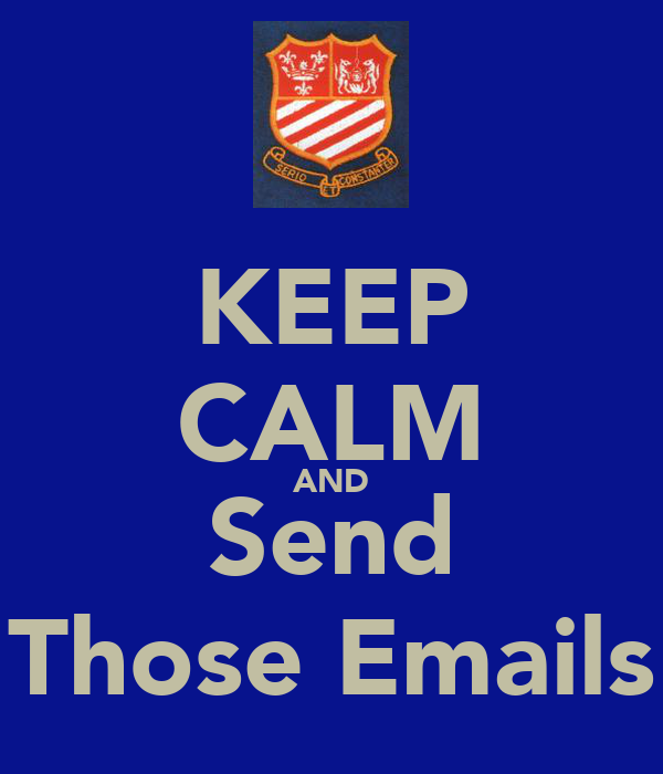 KEEP CALM AND Send Those Emails