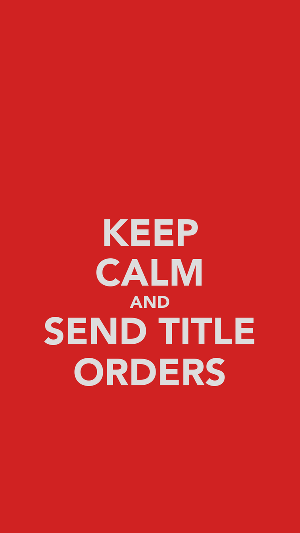 KEEP CALM AND SEND TITLE ORDERS