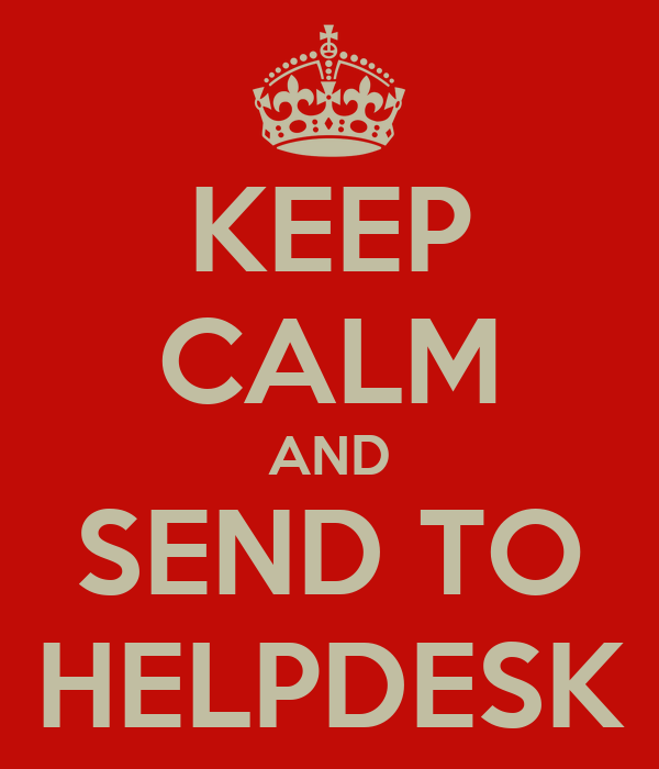 KEEP CALM AND SEND TO HELPDESK