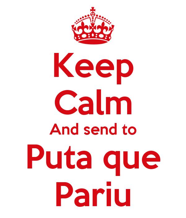 Keep Calm And send to Puta que Pariu