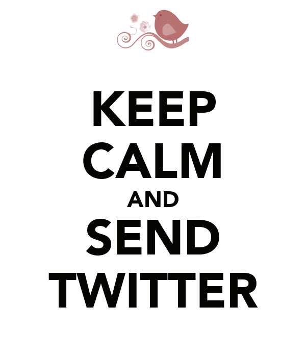 KEEP CALM AND SEND TWITTER