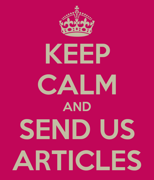KEEP CALM AND SEND US ARTICLES