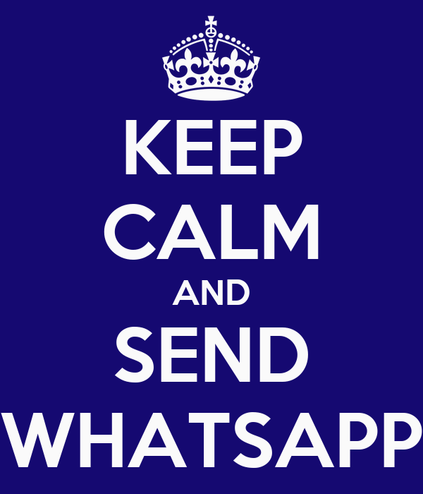 KEEP CALM AND SEND WHATSAPP