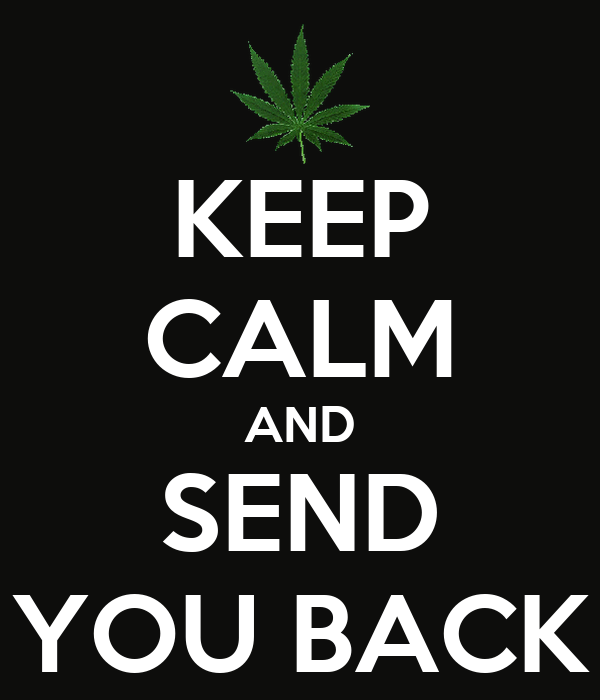 KEEP CALM AND SEND YOU BACK