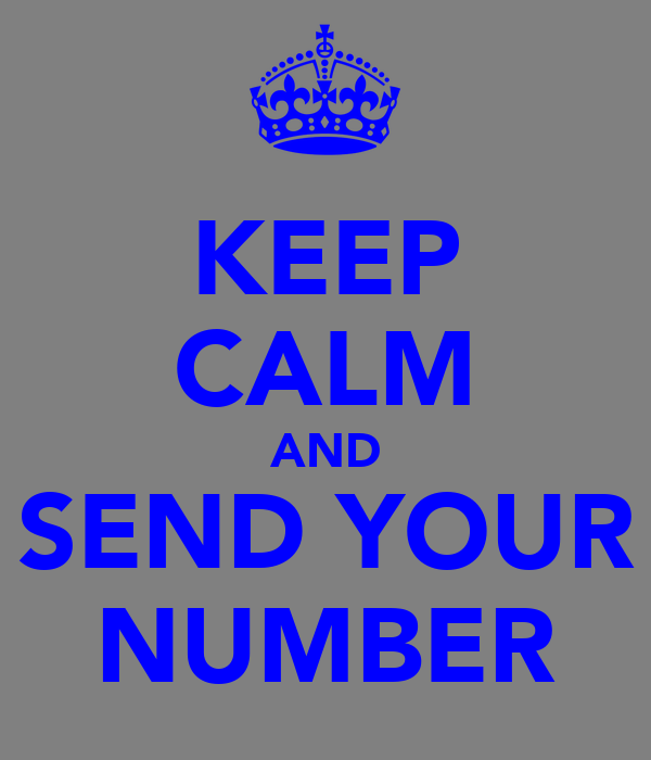 KEEP CALM AND SEND YOUR NUMBER