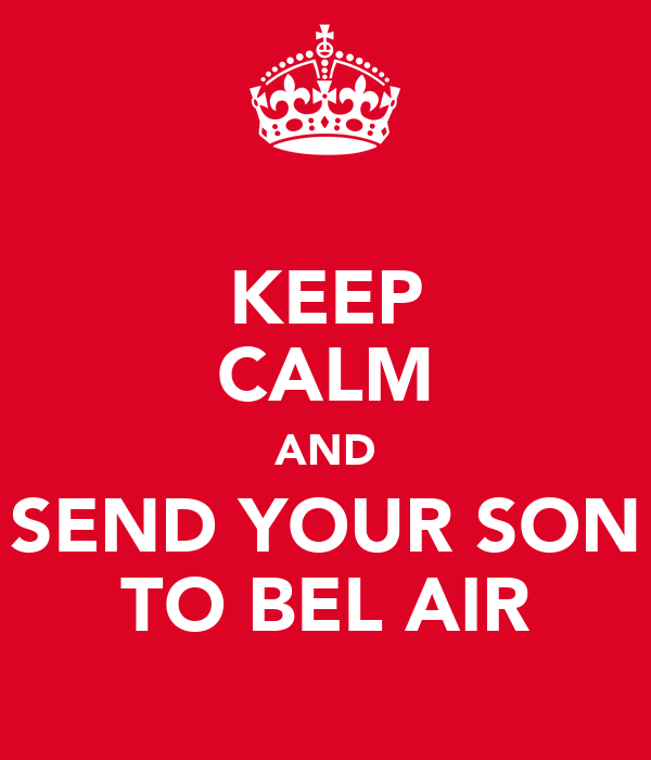 KEEP CALM AND SEND YOUR SON TO BEL AIR
