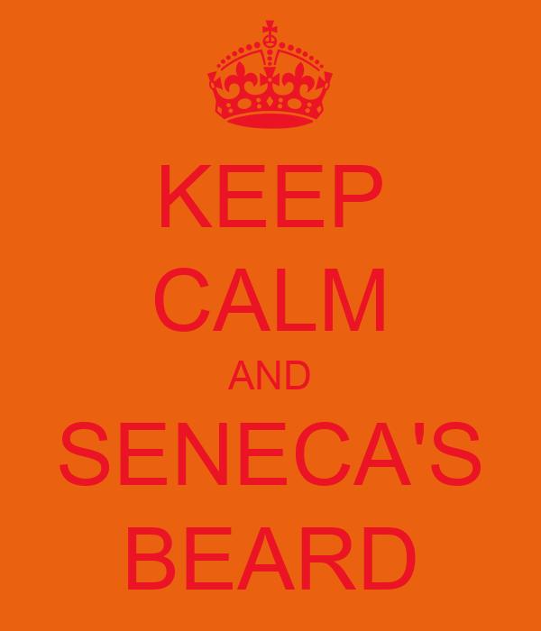 KEEP CALM AND SENECA'S BEARD