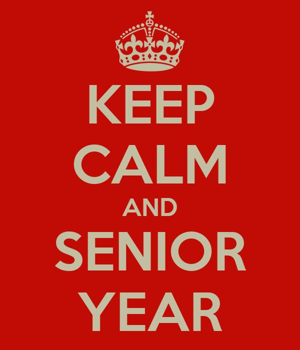 KEEP CALM AND SENIOR YEAR