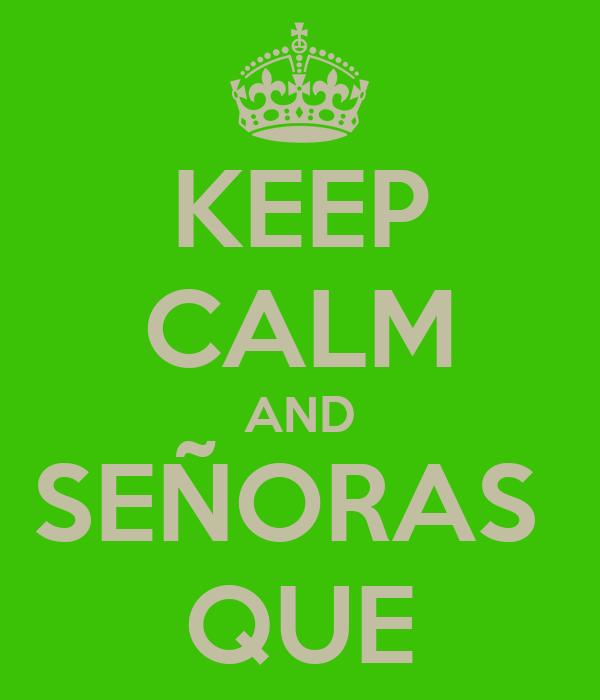 KEEP CALM AND SEÑORAS  QUE