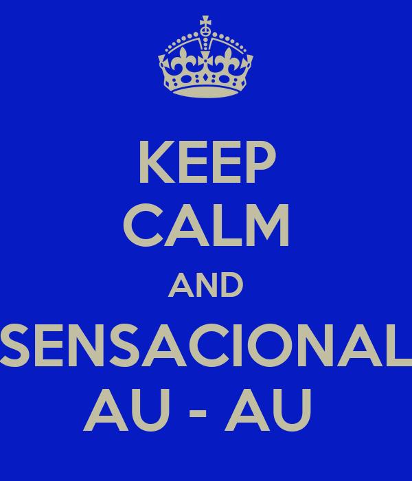 KEEP CALM AND SENSACIONAL AU - AU
