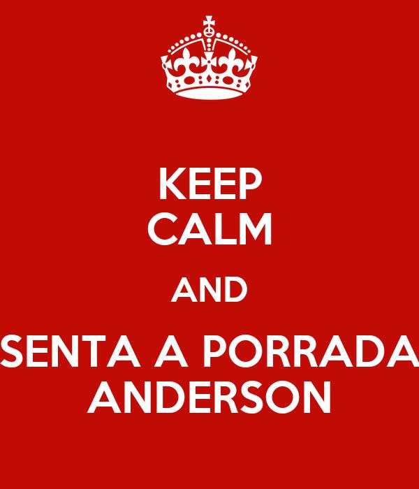 KEEP CALM AND SENTA A PORRADA ANDERSON