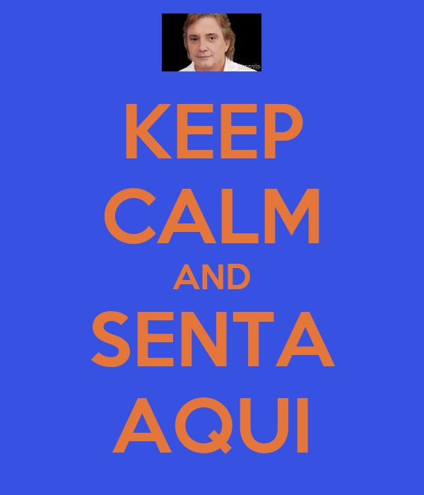 KEEP CALM AND SENTA AQUI