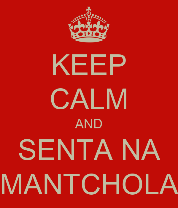 KEEP CALM AND SENTA NA MANTCHOLA