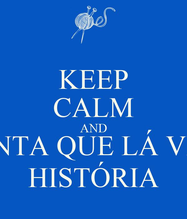 KEEP CALM AND SENTA QUE LÁ VEM HISTÓRIA