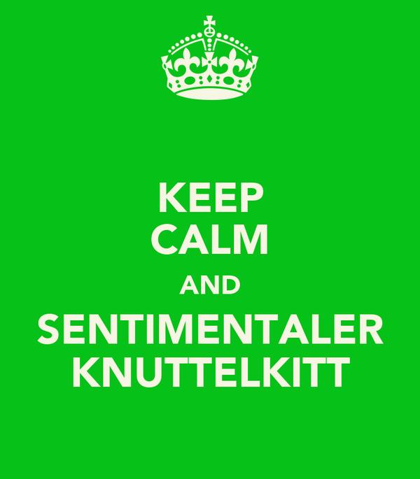 KEEP CALM AND SENTIMENTALER KNUTTELKITT