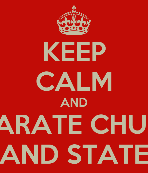 KEEP CALM AND SEPARATE CHURCH AND STATE