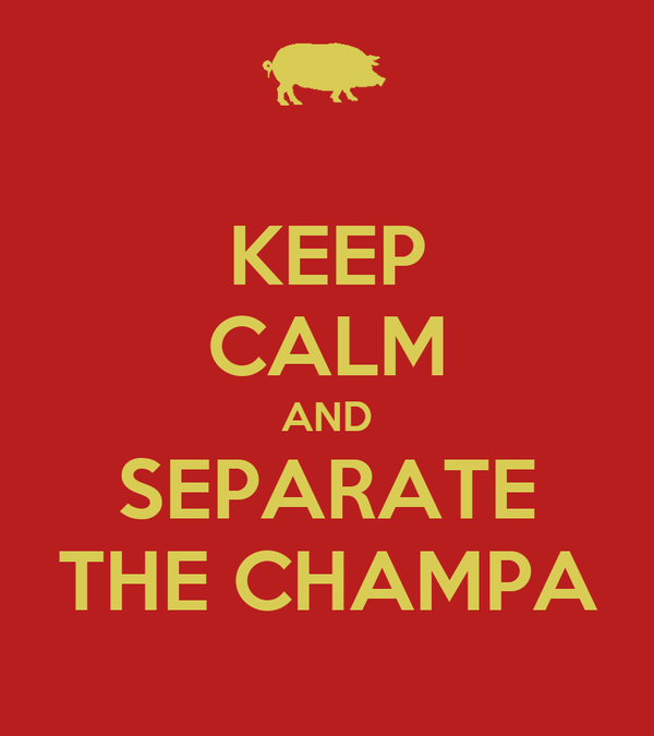 KEEP CALM AND SEPARATE THE CHAMPA