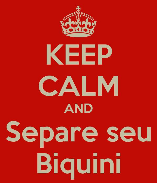 KEEP CALM AND Separe seu Biquini