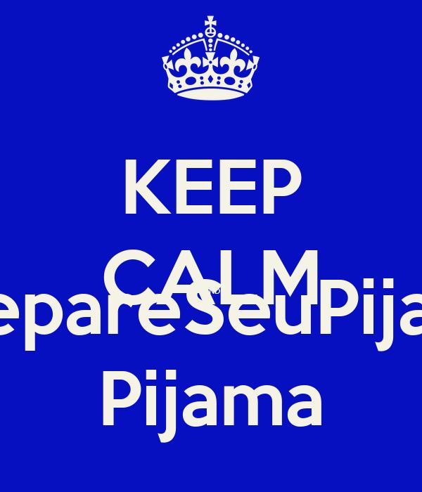 KEEP CALM AND #SepareSeuPijama Pijama