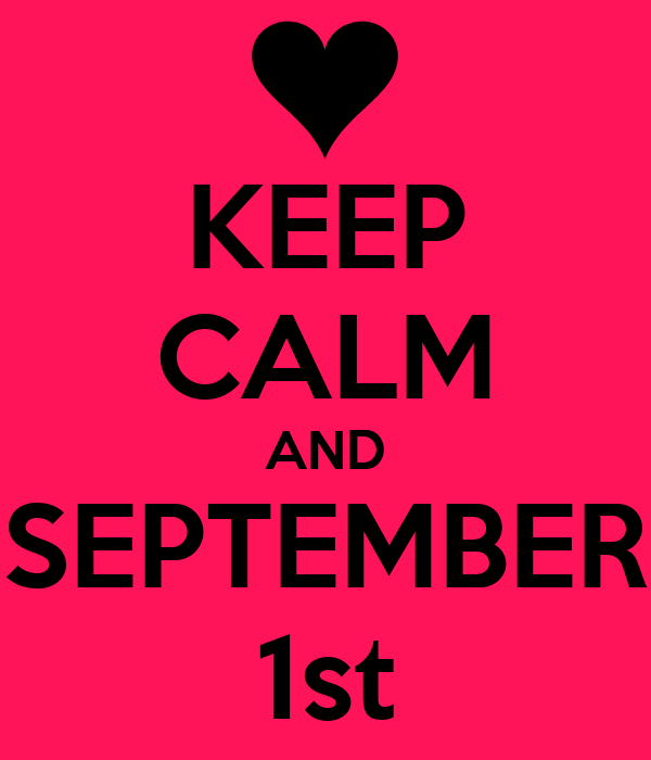 KEEP CALM AND SEPTEMBER 1st