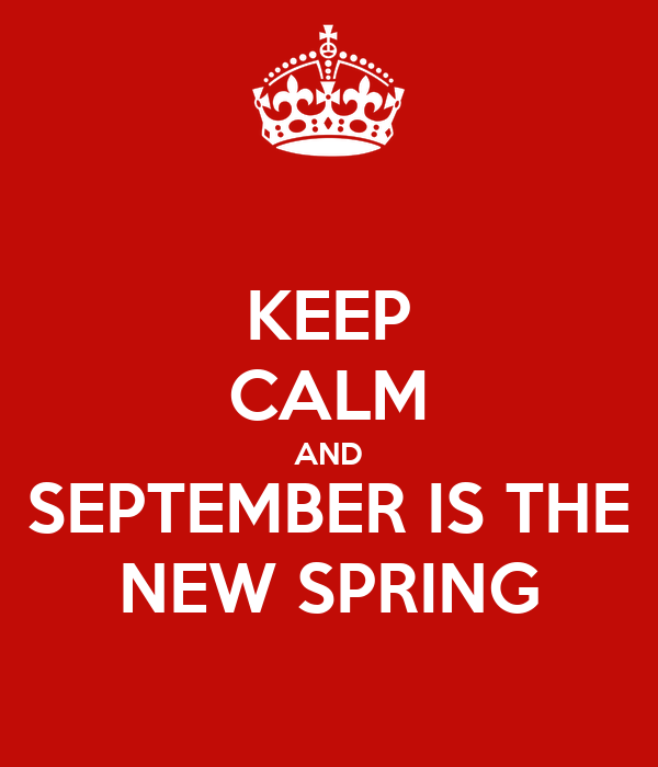 KEEP CALM AND SEPTEMBER IS THE NEW SPRING