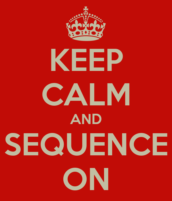 KEEP CALM AND SEQUENCE ON
