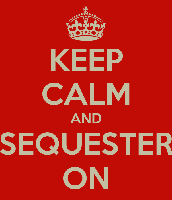 KEEP CALM AND SEQUESTER ON