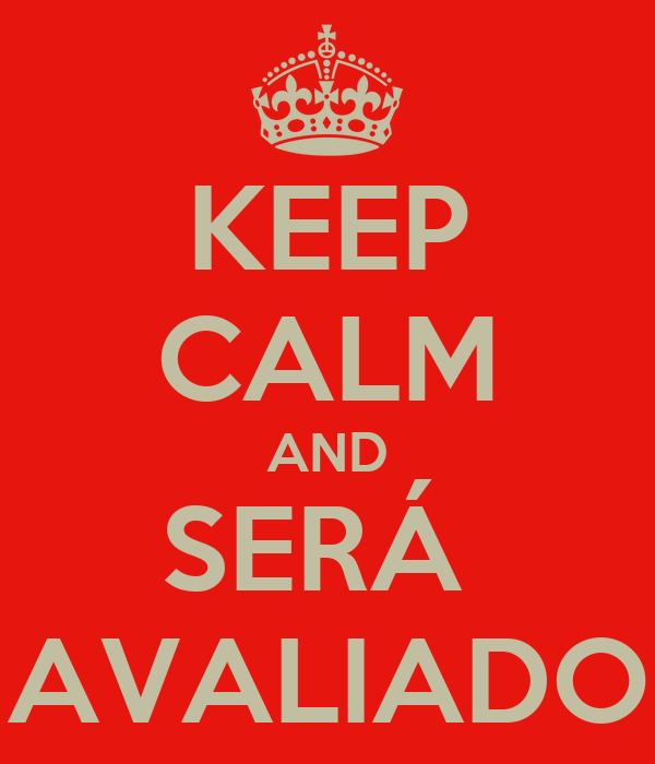 KEEP CALM AND SERÁ  AVALIADO