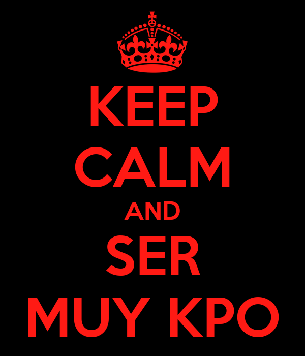 KEEP CALM AND SER MUY KPO