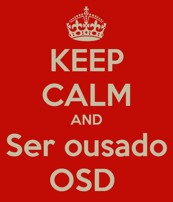 KEEP CALM AND Ser ousado OSD