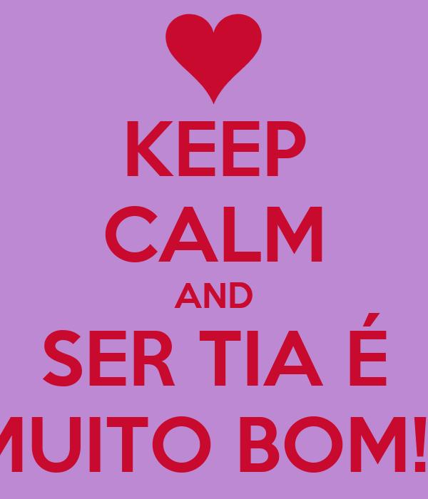 KEEP CALM AND SER TIA É MUITO BOM!!!