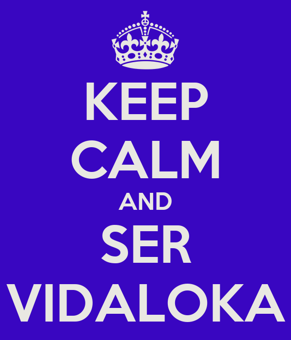 KEEP CALM AND SER VIDALOKA